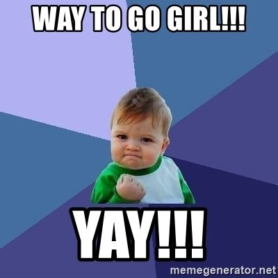 Way To Go Meme - way to go girl yay success kid meme generator
