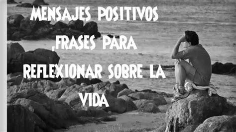 mensajes positivos frases para reflexionar sobre la vida