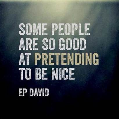 Quotes Fake Pretending Nice Friends Pretenders Being