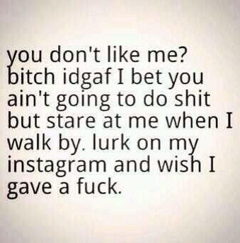 Idgaf If You Dont Like Me Quotes