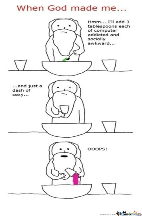 When God Made Me Meme - when god made me by ducani meme center