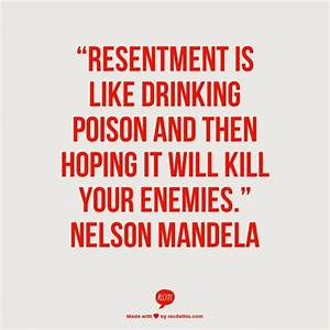 """Resentment is like drinking poison and then hoping it ..."