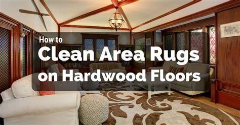 how to clean area rugs how to clean area rugs on hardwood floors