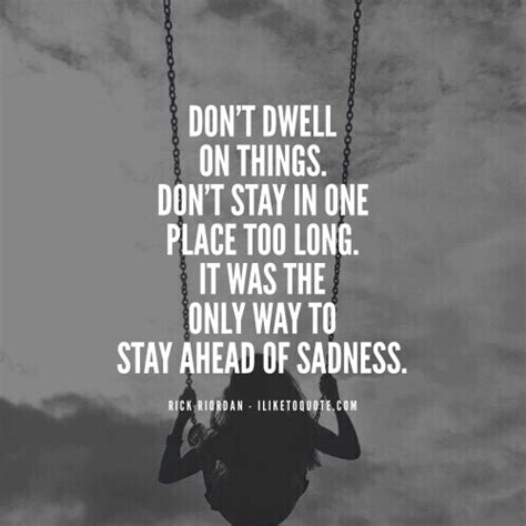 dont dwell   dont stay   place  long