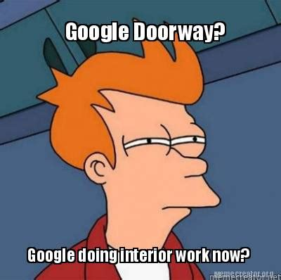Google Meme Creator - meme creator google doorway google doing interior work now meme generator at memecreator org