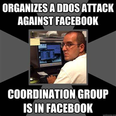 Hacker Memes - organizes a ddos attack against facebook coordination group is in facebook hapless hacker