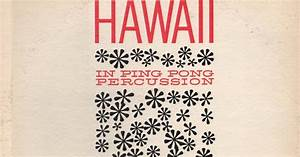 Unearthed In The Atomic Attic: Hawaii In Ping Pong Percussion