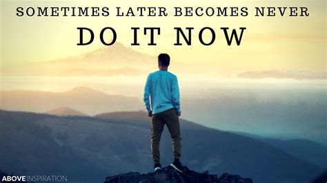 Inspirational Quote Picture by Do It Now Sometimes Later Becomes Never Inspirational