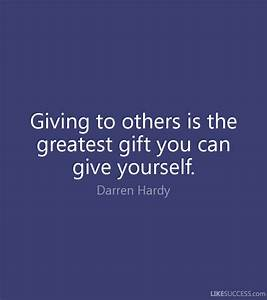 Giving to others is the greatest gift yo by Darren Hardy ...