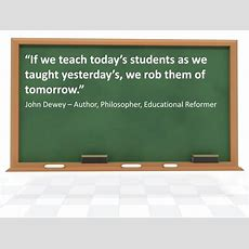 "Ppt  ""if We Teach Today's Students As We Taught Yesterday's, We Rob Them Of Tomorrow"