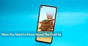 What You Need To Know About The Pixel 4a  U0026gt  Pixel 4 Manual