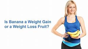 Banana For Weight Gain Or For Weight Loss