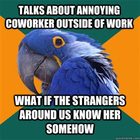 Annoying Coworker Meme - talks about annoying coworker outside of work what if the strangers around us know her somehow