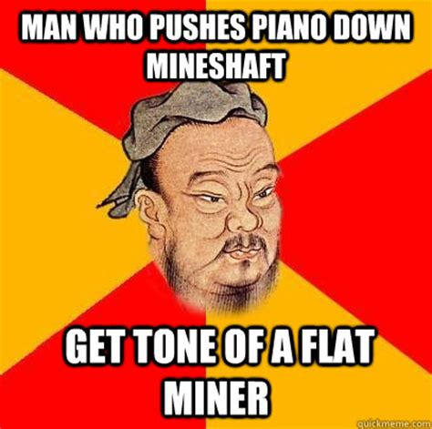 Flat Butt Meme - man who pushes piano down mineshaft get tone of a flat miner confucius says quickmeme