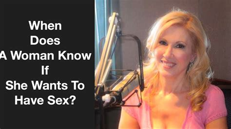 When Does A Woman Know If She Wants To Have Sex Youtube