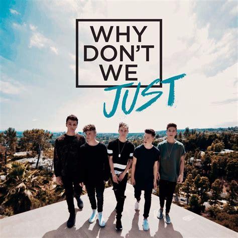 Why Don't We  Why Don't We Just Lyrics  Genius Lyrics