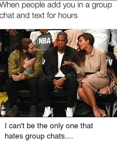 Group Photo Meme - when people add you in a group chat and text for hours nba i can t be the only one that hates