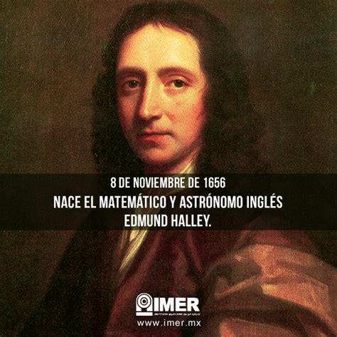 8 De Noviembre Nace Edmund Halley Imer