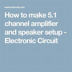 How To Make 5 1 Channel Amplifier And Speaker Setup