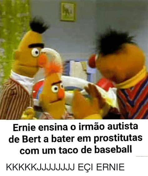 Ernie Meme - ernie ensina o irmao autista de bert a bater em prostitutas com um taco de baseball