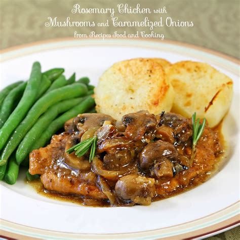 cooking dishes rosemary chicken with mushrooms and caramelized onions recipes food and cooking