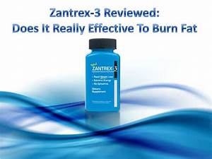 Zantrex 3 Reviewed  Does It Really Effective To Burn Fat