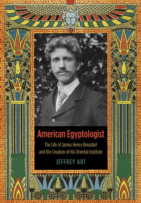 breasted egyptologist henry american james oriental institute abt press creation magazine books ancient egypt jeffrey chicago university test critical thoughts