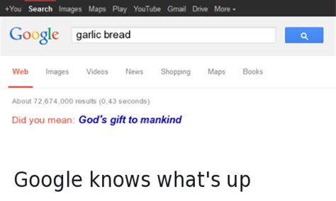 Google Did You Mean Meme - you search images maps play youtube gmail drive more google garlic bread web images videos news