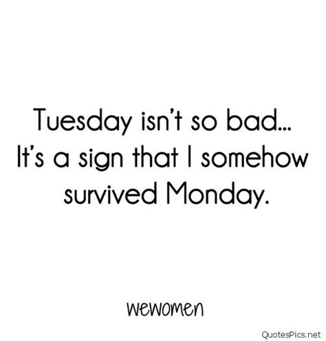 Tuesday Quotes It S Only Tuesday Tuesday Quotes Pics