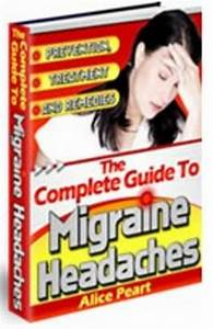 The Complete Guide To Migraine Headaches