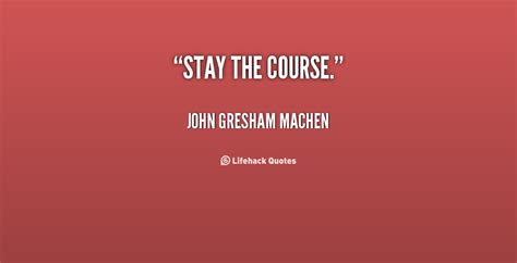 Stay The Course Movie Quotes