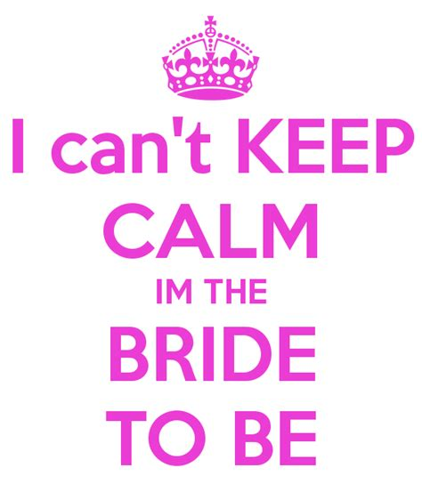 I Can't Keep Calm Im The Bride To Be Poster  Norma Haper
