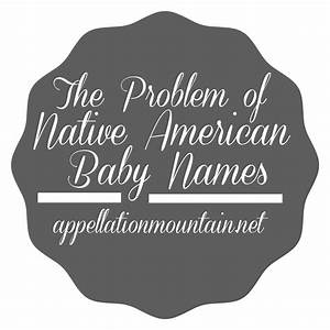 The Problem of Native American Baby Names - Appellation ...