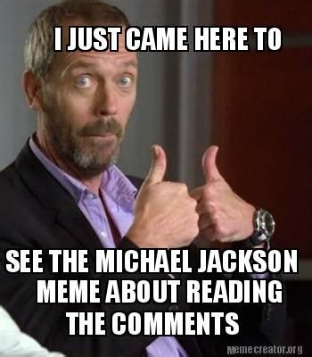 Came Meme - meme creator i just came here to see the michael jackson meme about reading the comments meme
