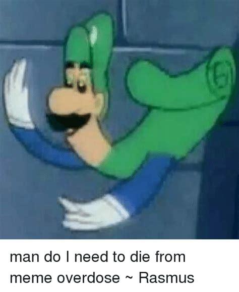 I Want To Die Memes - 25 best memes about meme overdose meme overdose memes