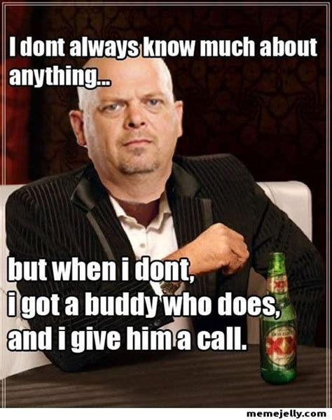 Meme Pawn Stars - rick from pawn stars meme i dont always know much about anything but when i tv and movies
