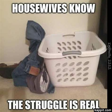 The Struggle Is Real Meme - housewives know the struggle is real