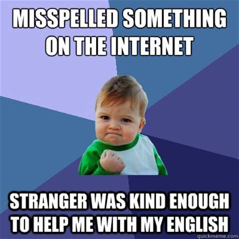 Misspelled Memes - misspelled something on the internet stranger was kind enough to help me with my english