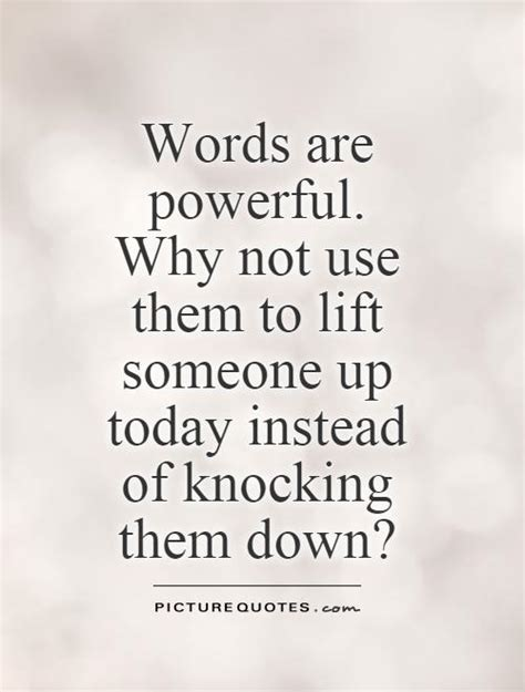 words are powerful why not use them to lift someone up