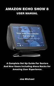 Read Amazon Echo Show 8 User Manual  A Complete Set Up