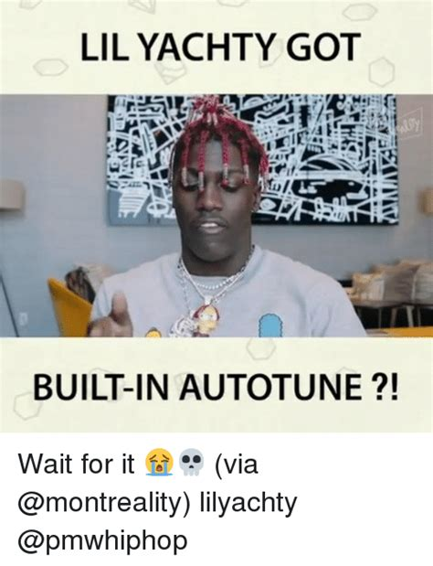 Lil Yachty Memes - lil yachty got 1 to l built in autotune wait for it via lilyachty meme on sizzle