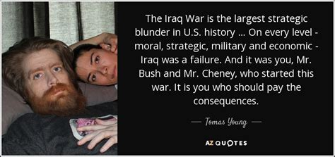 tomas young quote  iraq war   largest strategic