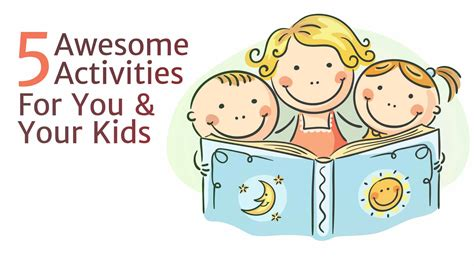 5 Awesome Activities For You & Your Kids