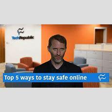 Top 5 Ways To Stay Safe Online Techrepublic