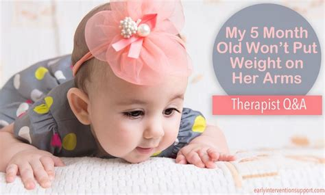 Therapist Q&a 5 Month Old Won't Put Weight On Arms