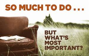 So Much to Do . . . But What's Most Important? | True ...