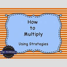 Learning To Multiply Using Multiplication Strategies  Mr Pearson Teaches 3rd Grade Youtube