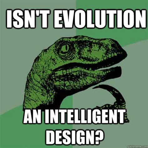 Intelligent Memes - isn t evolution an intelligent design philosoraptor quickmeme