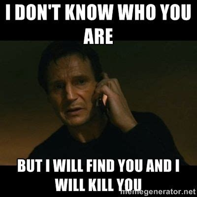 Liam Meme - liam neeson taken quote amazing quotes about life