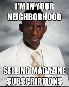 i'm in your neighborhood selling magazine subscriptions ...